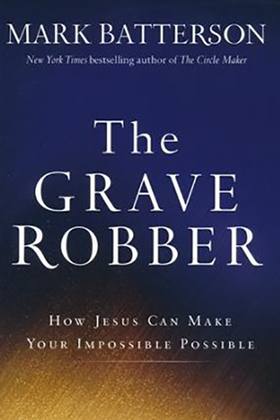 The Grave Robber written by Mark Batterson/Parker Batterson