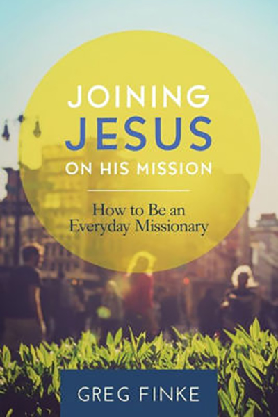 Joining Jesus on His Mission (How to be an Everyday Missionary) written by Greg Finke