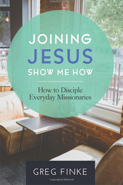 Joining Jesus Show Me How (How to Disciple Everyday Missionaries) written by Greg Finke